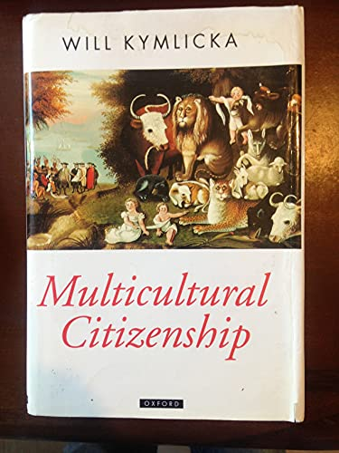 9780198279495: Multicultural Citizenship: Liberal Theory of Minority Rights (Oxford Political Theory)