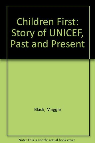 Children First: The Story of UNICEF, Past and Present: Black, Maggie