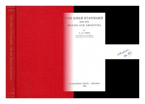 9780198281405: The gold standard, 1880-1914 : Britain and Argentina / A.G. Ford