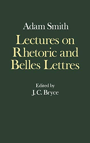 9780198281863: The Glasgow Edition of the Works and Correspondence of Adam Smith: Lectures on Rhetoric and Belles Lettres: Lectures on Rhetoric and Belles Lettres v. 4 (Glasgow Edition of the Works of Adam Smith)