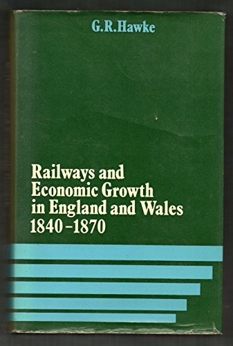Railways and Economic Growth in England and Wales, 1840-70: Hawke, G.R.