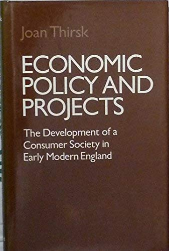 9780198282747: Economic Policy and Projects: The Development of a Consumer Society in Early Modern England
