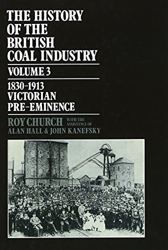 9780198282846: The History of the British Coal Industry: Volume 3: 1830-1913: Victorian Pre-Eminence: 1830-1913 v. 3