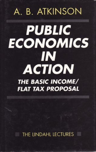 9780198283362: Public Economics in Action: Basic Income/Flat Tax Proposal (The Lindahl Lectures)