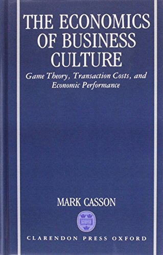 The Economics of Business Culture: Game Theory, Transaction Costs, and Economic Performance: Casson...