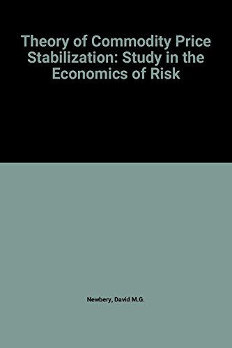 Theory of Commodity Price Stabilization: Study in the Economics of Risk: Newbery, David M.G., ...