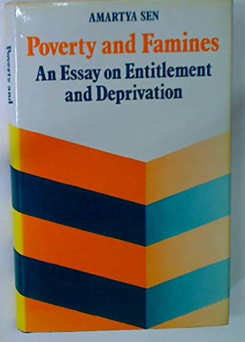 poverty and famines an essay on entitlement and deprivation I've just finished (the main text of) amartya sen's 'poverty and famines: an essay on entitlement and deprivation' sen (famously) argues that.