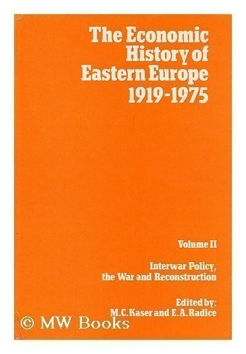The Economic History of Eastern Europe, 1919-75: Interwar Policy, the War and Reconstruction v. 2