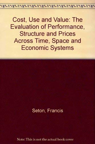 9780198284710: Cost, Use, and Value: The Evaluation of Performance, Structure, and Prices Across Time, Space, and Economic Systems