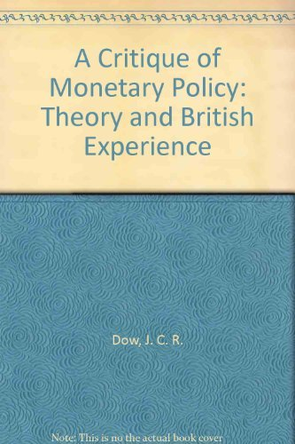 9780198285991: A Critique of Monetary Policy: Theory and British Experience