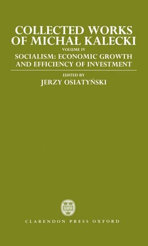 9780198286660: Collected Works of Michal Kalecki: Volume IV: Socialism: Economic Growth and Efficiency of Investment: Socialism: Economic Growth and Efficiency of Investment Vol 4