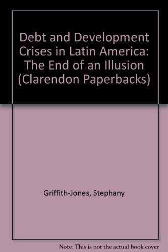 9780198286912: Debt and Development Crises in Latin America: The End of an Illusion (Clarendon Paperbacks)