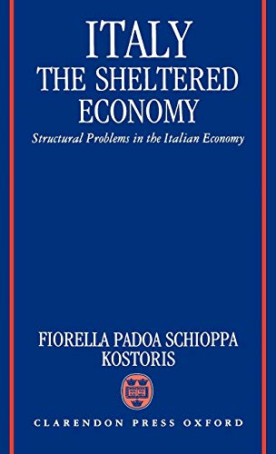 Italy: The Sheltered Economy: Structural Problems in the Italian Economy: Schioppa, Fiorella P.; ...