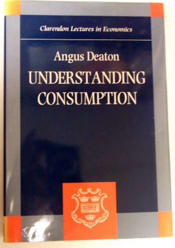 9780198287599: Understanding Consumption (Clarendon Lectures in Economics)