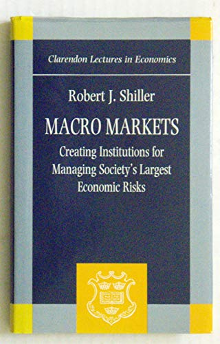 9780198287827: Macro Markets: Creating Institutions for Managing Society's Largest Economic Risks (Clarendon Lectures in Economics)