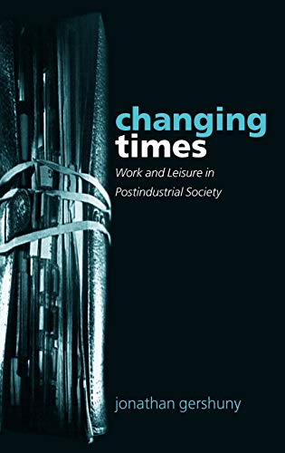 9780198287872: Changing Times: Work and Leisure in Postindustrial Society