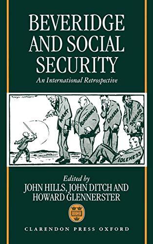 Beveridge and Social Security : An International: Hills, John;Ditch, John,Glennerster,Howard(eds.)