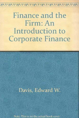 FINANCE AND THE FIRM, AN INTRODUCTION TO: Edward W Davis