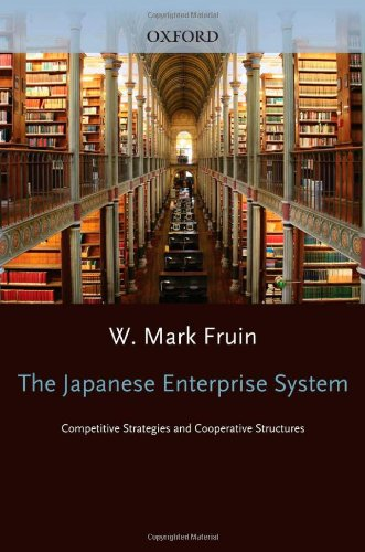 The Japanese Enterprise System: Competitive Strategies and Cooperative Structures (Clarendon ...