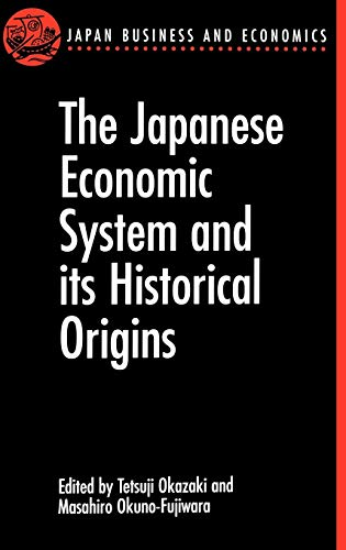 9780198289012: The Japanese Economic System and Its Historical Origins (Japan Business and Economics Series)