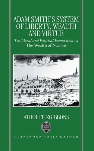 9780198289234: Adam Smith's System of Liberty, Wealth, and Virtue: The Moral and Political Foundations of The Wealth of Nations