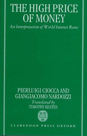The High Price of Money: An Interpretation: Ciocca, Pierluigi, Nardozzi,