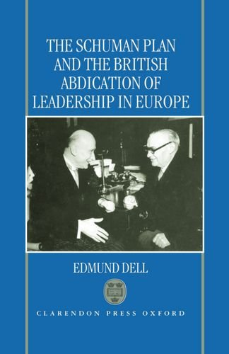 9780198289678: The Schuman Plan and the British Abdication of Leadership in Europe