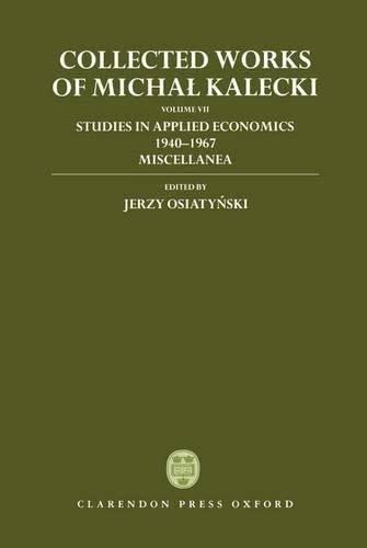 9780198289890: Collected Works of Michal Kalecki: Volume VII: Studies in Applied Economics 1940-1967; Miscellanea (Collected Works of Micha Kalecki)