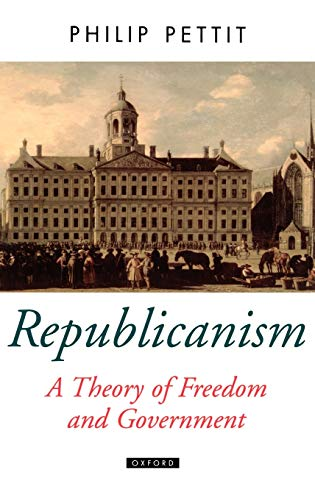 9780198290834: Republicanism a Theory of Freedom and Government (Oxford Political Theory)