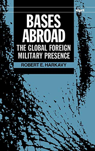 9780198291312: Bases Abroad: The Global Foreign Military Presence (SIPRI Monograph Series)