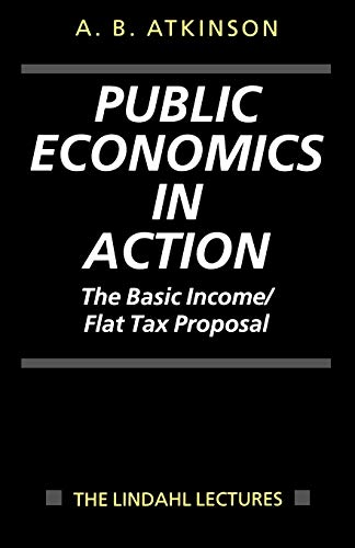 9780198292166: Public Economics in Action (the Basic Income/Flat Tax Proposal) (The Lindahl Lectures)