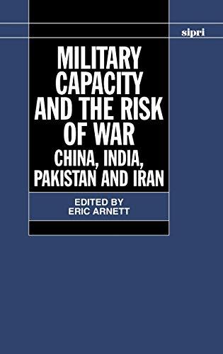 9780198292814: Military Capacity and the Risk of War: China, India, Pakistan and Iran (SIPRI Monograph Series)