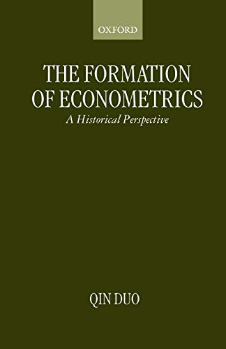 9780198292876: The Formation of Econometrics: A Historical Perspective