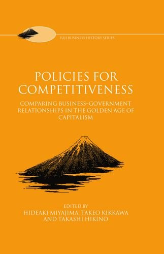 9780198293231: Policies for Competitiveness: Comparing Business-Government Relationships in the Golden Age of Capitalism