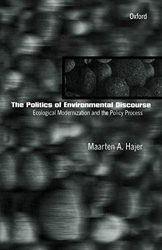 9780198293330: The Politics of Environmental Discourse: Ecological Modernization and the Policy Process