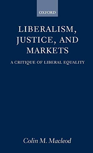 9780198293972: Liberalism, Justice, and Markets: A Critique of Liberal Equality