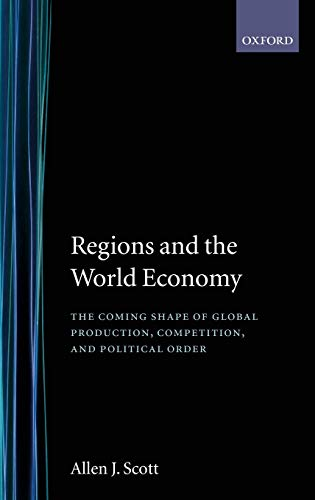 9780198294054: Regions and the World Economy: The Coming Shape of Global Production, Competition, and Political Order