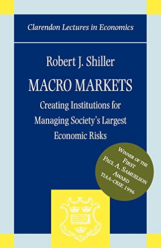 9780198294184: Macro Markets: Creating Institutions for Managing Society's Largest Economic Risks (Clarendon Lectures in Economics)