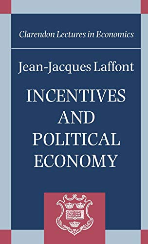 9780198294245: Incentives and Political Economy (Clarendon Lectures in Economics)