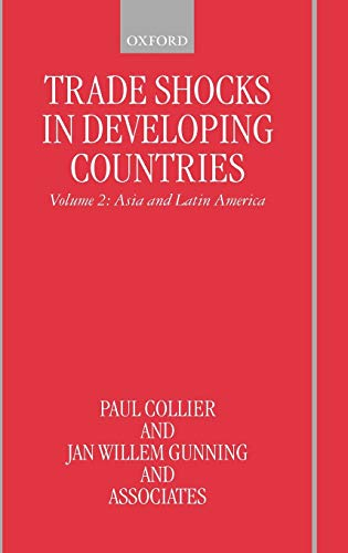 Trade Shocks in Developing Countries: Volume 2: Asia and Latin America.: Collier, Paul