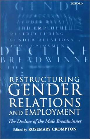 9780198294696: Restructuring Gender Relations and Employment: The Decline of the Male Breadwinner