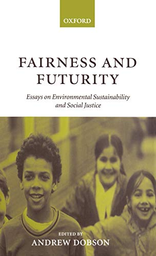 Fairness and Futurity: Essays on Environmental Sustainability and Social Justice.: Dobson, Andrew