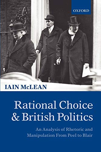 9780198295297: Rational Choice and British Politics: An Analysis of Rhetoric and Manipulation from Peel to Blair