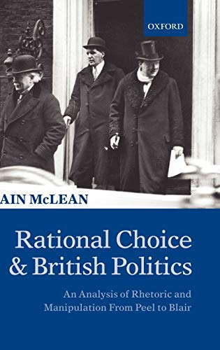 9780198295303: Rational Choice and British Politics: An Analysis of Rhetoric and Manipulation from Peel to Blair