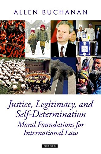 9780198295358: Justice, Legitimacy, and Self-Determination: Moral Foundations for International Law (Oxford Political Theory)