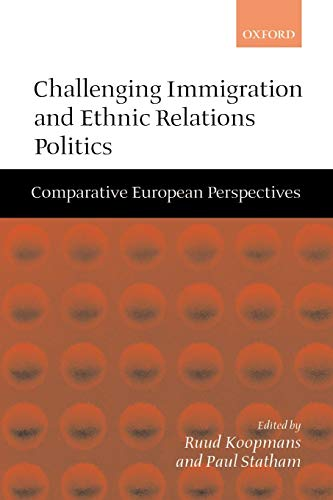 9780198295617: Challenging Immigration and Ethnic Relations Politics: Comparative European Perspectives