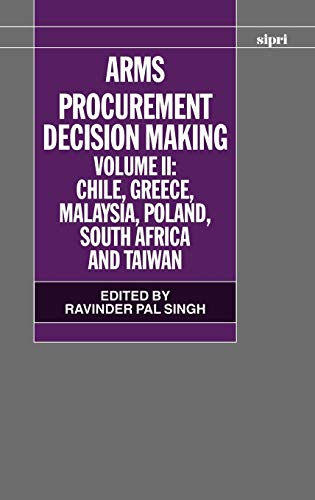 Arms Procurement Decision Making: Volume II: Chile, Greece, Malaysia, Poland, South Africa, and ...