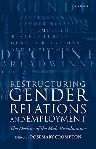 9780198296089: Restructuring Gender Relations and Employment : The Decline of the Male Breadwinner: The Decline of the Male Breadwinner