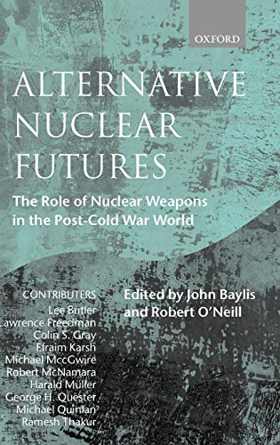 Alternative Nuclear Futures: The Role of Nuclear Weapons in the Post-Cold War World: Oxford ...