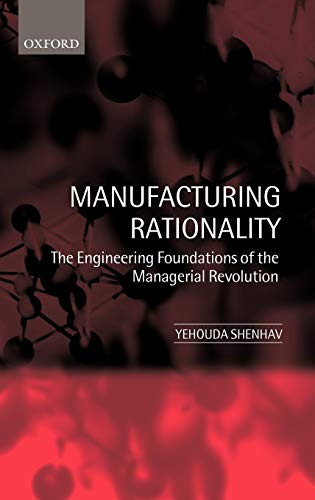 Manufacturing Rationality The Engineering Foundations of the: Shenhav, Yehouda